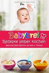 Babybrei Rezepte selber kochen gesunde Baby Beikost ab dem 4. Monat: Ein Babybrei Kochbuch für gesunde Baby Beikost - 1
