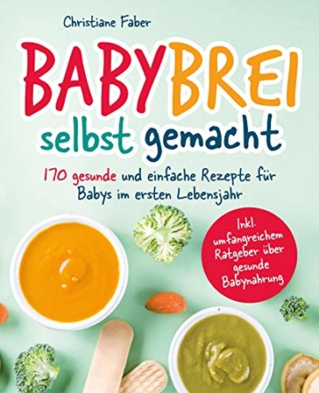 Babybrei - selbst gemacht: 170 gesunde und einfache Rezepte für Babys im ersten Lebensjahr - 1