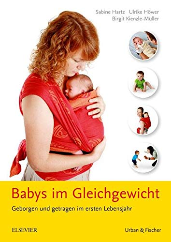 Babys im Gleichgewicht: Geborgen und getragen im ersten Lebensjahr -