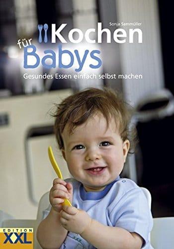 Kochen für Babys: Gesundes Essen einfach selbst machen -