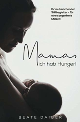 Mama, ich hab Hunger! Ihr mutmachender Stillbegleiter – für eine sorgenfreie Stillzeit - 1