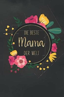 Die beste Mama der Welt: Notizbuch zum Verschenken für Mamas | Perfekt als Geschenk zum Geburtstag, zur Geburt oder zum Muttertag - 1