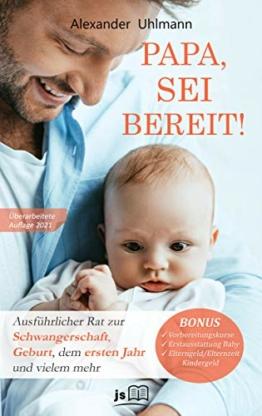 PAPA, SEI BEREIT!: Der große Vater werden Ratgeber zu den Themen Schwangerschaft Tag für Tag, optimale Vorbereitung auf die Geburt, Wochenbettbetreuung und Entwicklung Deines Babys im ersten Jahr - 1